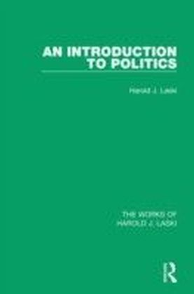 Introduction to Politics (Works of Harold J. Laski)