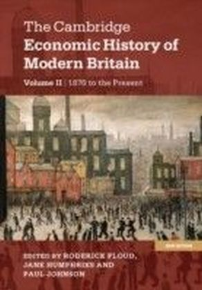 Cambridge Economic History of Modern Britain: Volume 2, Growth and Decline, 1870 to the Present