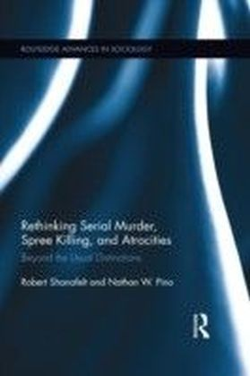 Rethinking Serial Murder, Spree Killing, and Atrocities