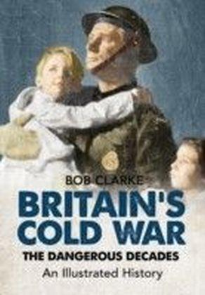 Britain's Cold War The Dangerous Decades