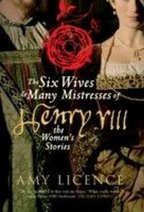 Six Wives and Many Mistresses of Henry VIII