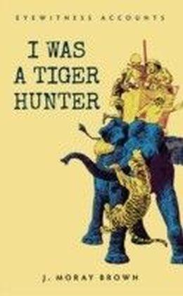 I Was a Tiger Hunter