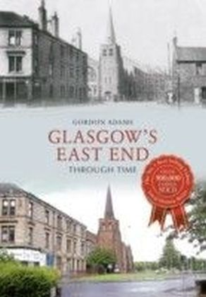 Glasgows East End Through Time