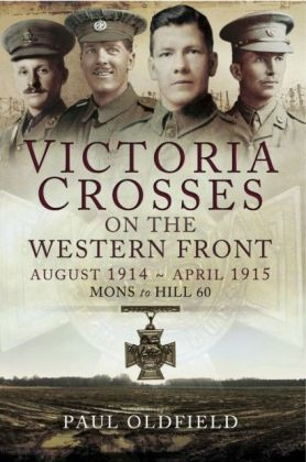 Victoria Crosses on the Western Front August 1914- April 1915