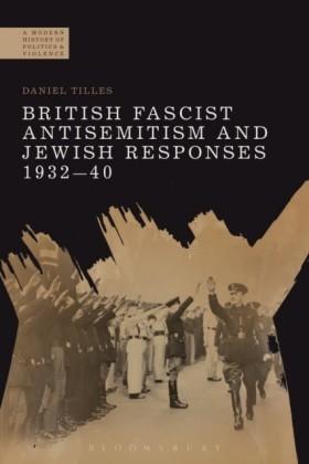 British Fascist Antisemitism and Jewish Responses, 1932-40