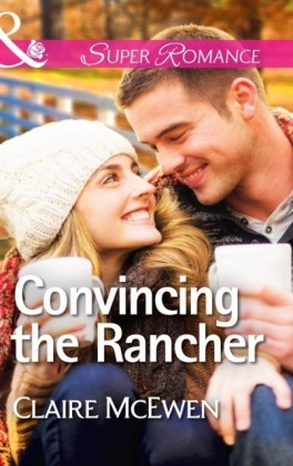Convincing the Rancher (Mills & Boon Superromance)