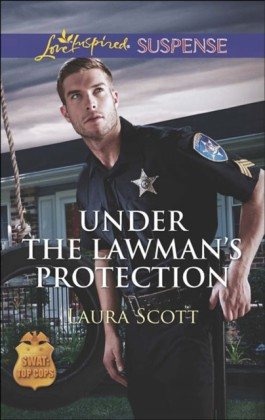 Under the Lawman's Protection (Mills & Boon Love Inspired Suspense) (SWAT: Top Cops - Book 3)