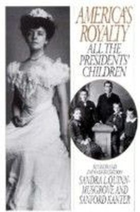 America's Royalty: All the Presidents' Children, Revised and Expanded Edition