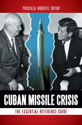 Cuban Missile Crisis: The Essential Reference Guide