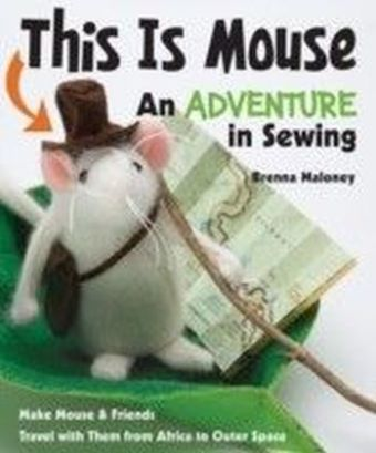This Is Mouse-An Adventure in Sewing