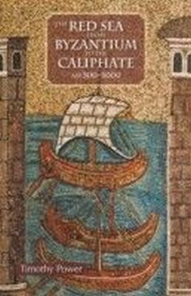 Red Sea from Byzantium to the Caliphate