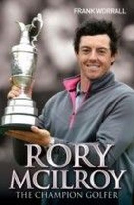 Rory McIlroy - The Champion Golfer