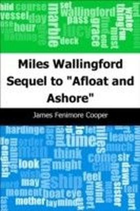 "Miles Wallingford: Sequel to ""Afloat and Ashore"""