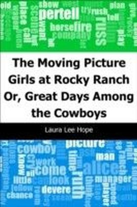Moving Picture Girls at Rocky Ranch: Or, Great Days Among the Cowboys