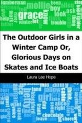 Outdoor Girls in a Winter Camp: Or, Glorious Days on Skates and Ice Boats