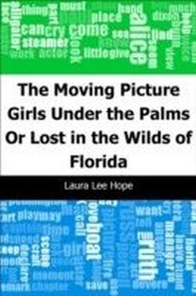 Moving Picture Girls Under the Palms: Or Lost in the Wilds of Florida