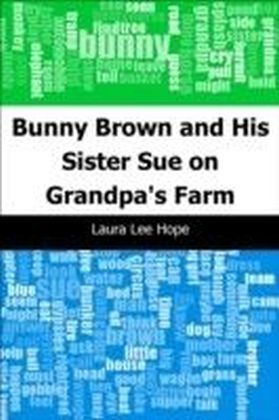 Bunny Brown and His Sister Sue on Grandpa's Farm