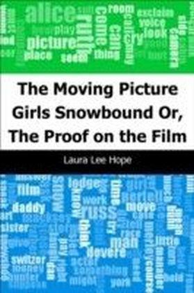 Moving Picture Girls Snowbound: Or, The Proof on the Film