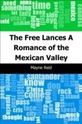 Free Lances: A Romance of the Mexican Valley