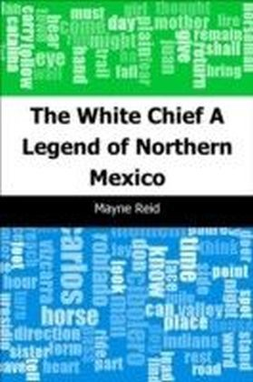 White Chief: A Legend of Northern Mexico