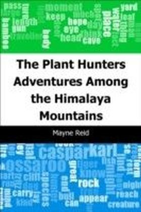 Plant Hunters: Adventures Among the Himalaya Mountains