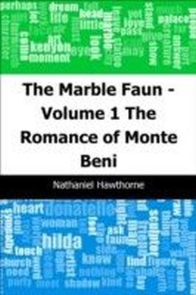 Marble Faun - Volume 1: The Romance of Monte Beni