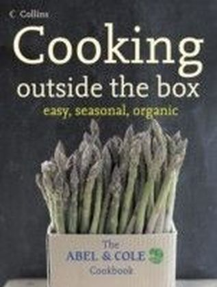 Cooking Outside the Box: The Abel and Cole Seasonal, Organic Cookbook