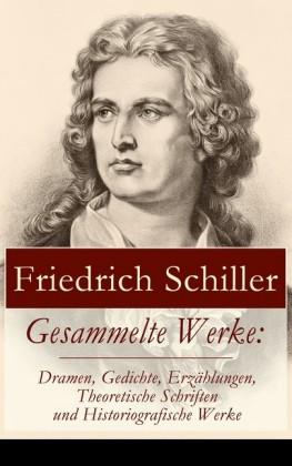 Gesammelte Werke: Dramen, Gedichte, Erzählungen, Theoretische Schriften und Historiografische Werke