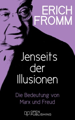 Jenseits der Illusionen. Die Bedeutung von Marx und Freud