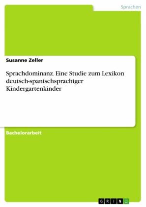 Sprachdominanz. Eine Studie zum Lexikon deutsch-spanischsprachiger Kindergartenkinder