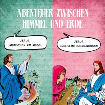 Abenteuer zwischen Himmel und Erde, Jesus, Menschen am Wege & Jesus, heilsame Begegnungen, 2 Audio-CDs