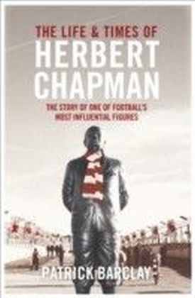Life and Times of Herbert Chapman