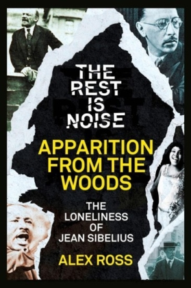 Rest Is Noise Series: Apparition from the Woods: The Loneliness of Jean Sibelius