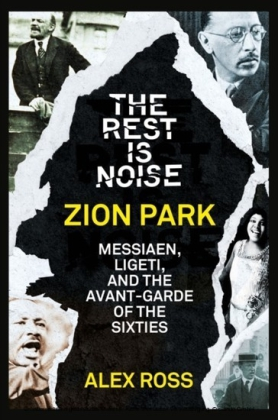 Rest Is Noise Series: Zion Park: Messiaen, Ligeti, and the Avant-Garde of the Sixties