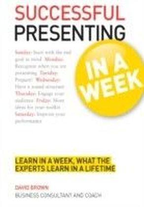 Successful Presenting in a Week: Teach Yourself