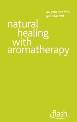 Natural Healing with Aromatherapy: Flash