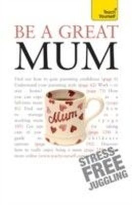 Be a Great Mum: Teach Yourself