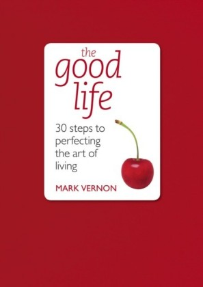 Good Life: 30 Steps to Perfecting the Art of Living