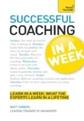 Successful Coaching in a Week: Teach Yourself