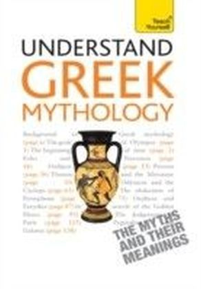 Understand Greek Mythology: Teach Yourself