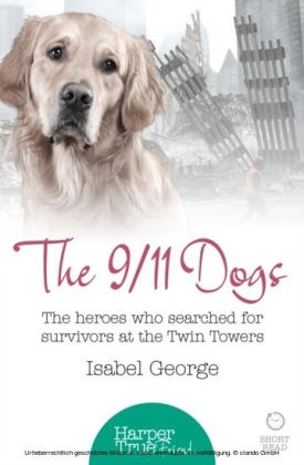 9/11 Dogs: The heroes who searched for survivors at Ground Zero (HarperTrue Friend - A Short Read)