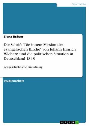 Die Schrift 'Die innere Mission der evangelischen Kirche' von Johann Hinrich Wichern und die politischen Situation in Deutschland 1848
