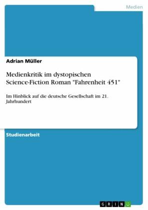 Medienkritik im dystopischen Science-Fiction Roman 'Fahrenheit 451'