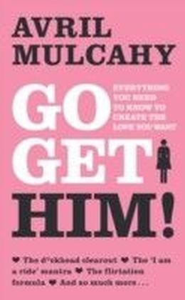 Go Get Him! - Your Plan to Get a Man