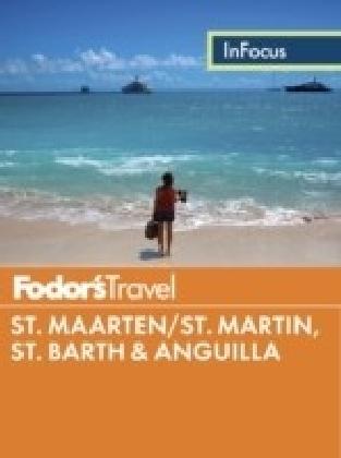 Fodor's In Focus St. Maarten/St. Martin, St. Barth & Anguilla