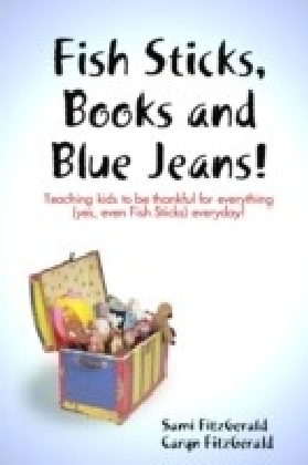 Fish Sticks, Books and Blue Jeans!: Teaching Kids to be Thankful for Everything (Yes, even Fish Sticks) Everyday!