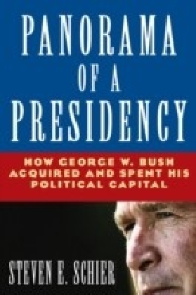 Panorama of a Presidency: How George W. Bush Acquired and Spent His Political Capital