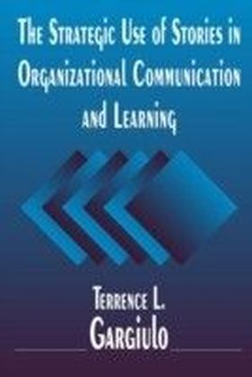 Strategic Use of Stories in Organizational Communication and Learning