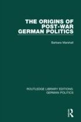 Origins of Post-War German Politics (RLE: German Politics)
