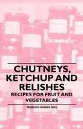 Chutneys, Ketchup and Relishes - Recipes for Fruit and Vegetables